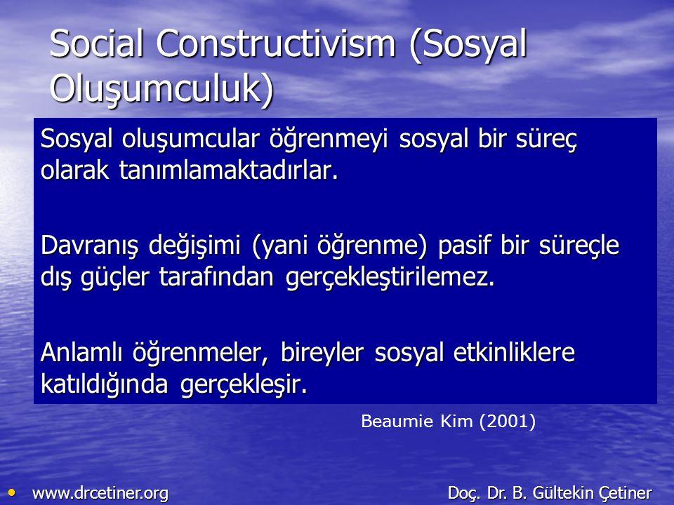 www.drcetiner.org Doç. Dr. B. Gültekin Çetiner www.drcetiner.org Doç. Dr. B. Gültekin Çetiner Social Constructivism (Sosyal Oluşumculuk) Sosyal oluşum