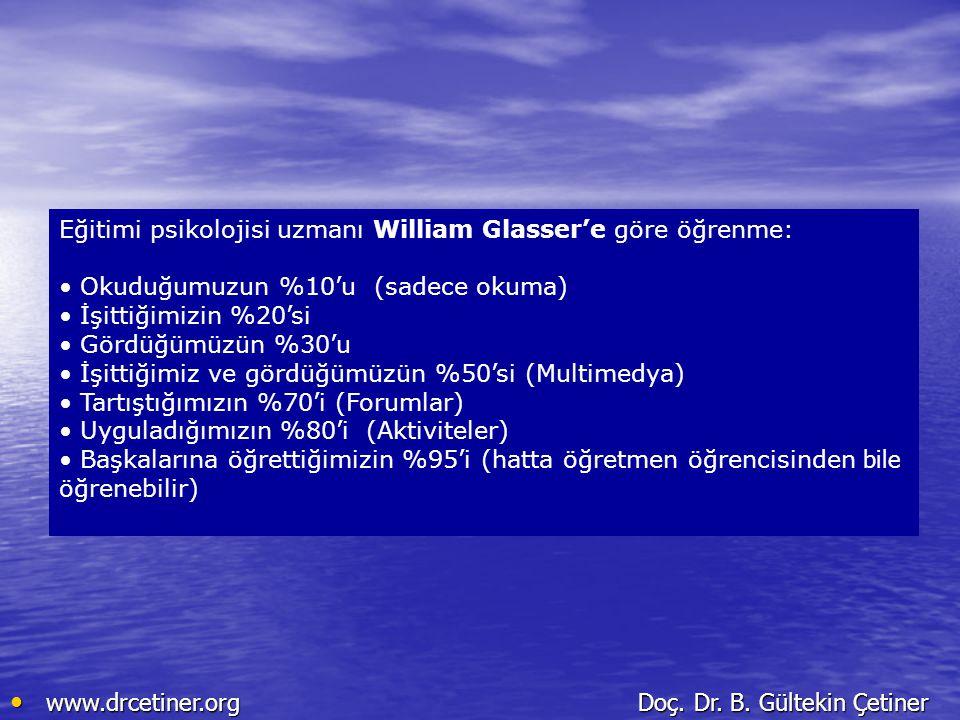 www.drcetiner.org Doç. Dr. B. Gültekin Çetiner www.drcetiner.org Doç. Dr. B. Gültekin Çetiner Eğitimi psikolojisi uzmanı William Glasser'e göre öğrenm