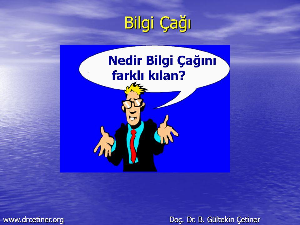 www.drcetiner.org Doç. Dr. B. Gültekin Çetiner Bilgi Çağı Nedir Bilgi Çağını farklı kılan?