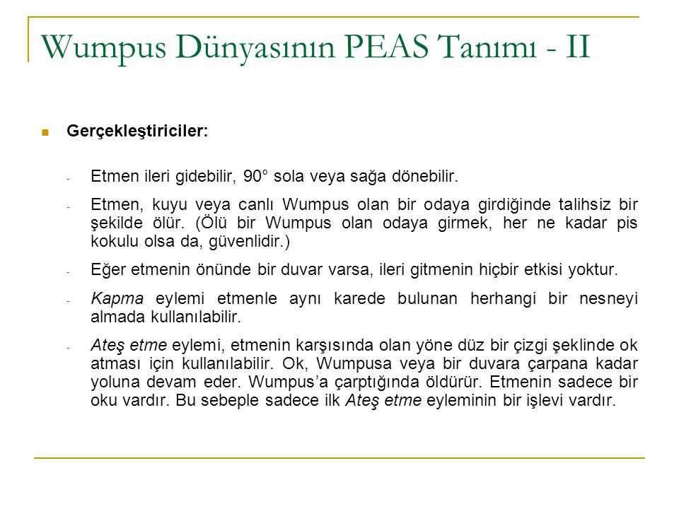 Wumpus Dünyasının PEAS Tanımı - II Gerçekleştiriciler: - Etmen ileri gidebilir, 90° sola veya sağa dönebilir.