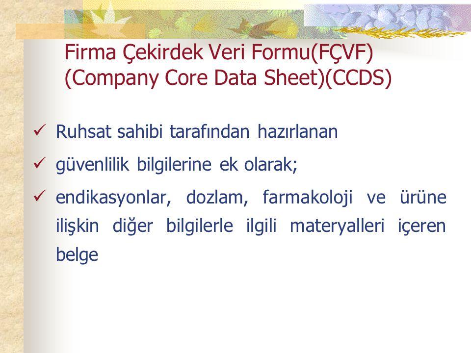 Firma Çekirdek Veri Formu(FÇVF) (Company Core Data Sheet)(CCDS) Ruhsat sahibi tarafından hazırlanan güvenlilik bilgilerine ek olarak; endikasyonlar, dozlam, farmakoloji ve ürüne ilişkin diğer bilgilerle ilgili materyalleri içeren belge