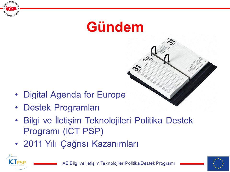 AB Bilgi ve İletişim Teknolojileri Politika Destek Programı Gündem Digital Agenda for Europe Destek Programları Bilgi ve İletişim Teknolojileri Politika Destek Programı (ICT PSP) 2011 Yılı Çağrısı Kazanımları