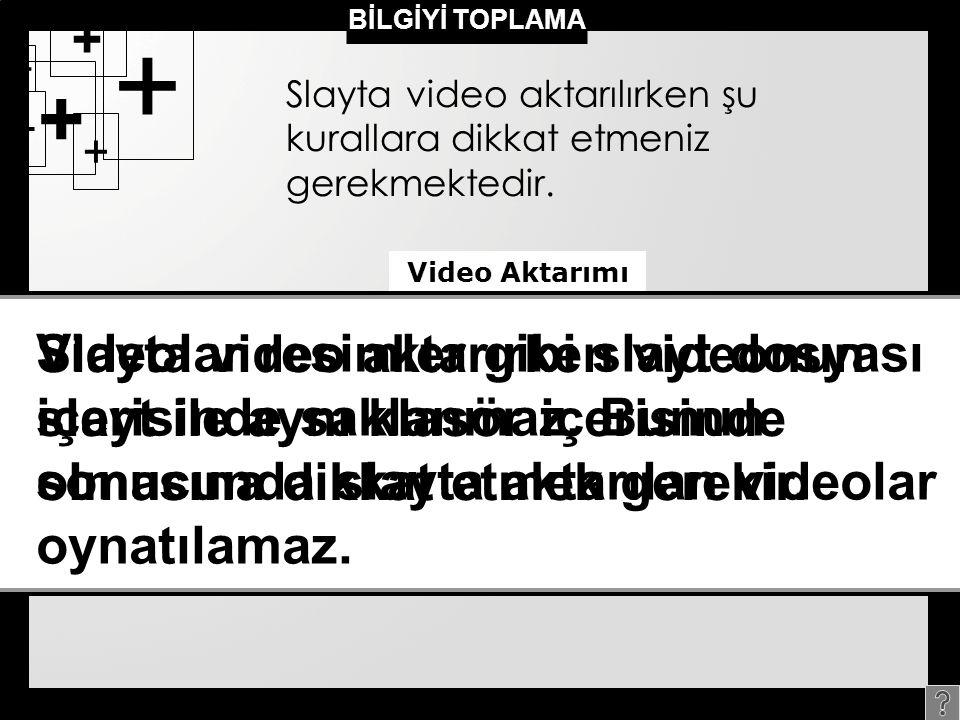 + + + + + + Slayta video aktarılırken şu kurallara dikkat etmeniz gerekmektedir.