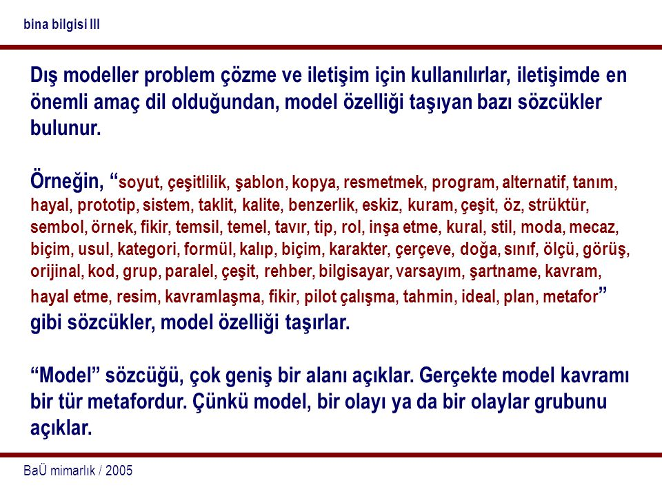 BaÜ mimarlık / 2005 bina bilgisi III Dış modeller problem çözme ve iletişim için kullanılırlar, iletişimde en önemli amaç dil olduğundan, model özelli
