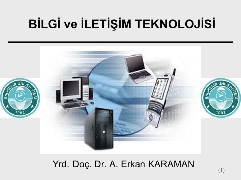 (1) BİLGİ ve İLETİŞİM TEKNOLOJİSİ Yrd. Doç. Dr. A. Erkan KARAMAN