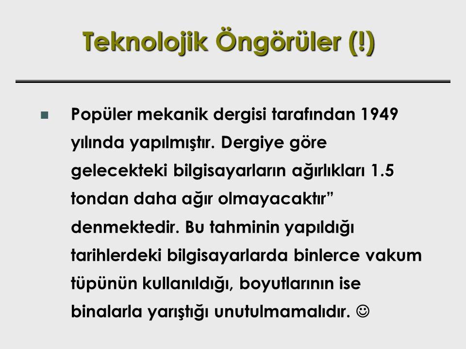 Teknolojik Öngörüler (!) 1.5 tondan daha ağır olmayacaktır Popüler mekanik dergisi tarafından 1949 yılında yapılmıştır. Dergiye göre gelecekteki bilgi