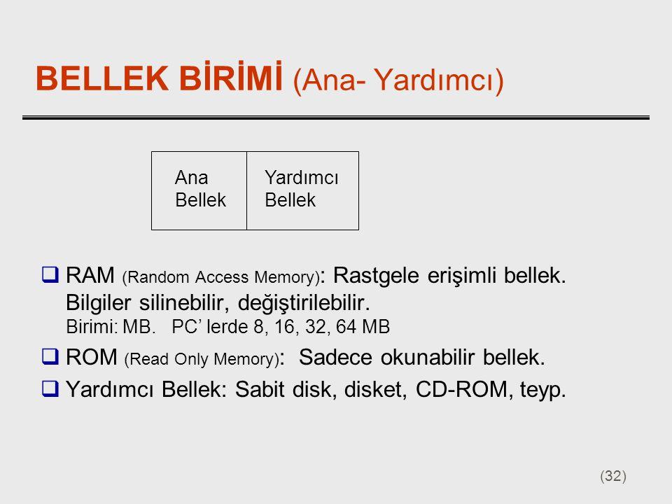 (32) BELLEK BİRİMİ (Ana- Yardımcı)  RAM (Random Access Memory) : Rastgele erişimli bellek. Bilgiler silinebilir, değiştirilebilir. Birimi: MB. PC' le