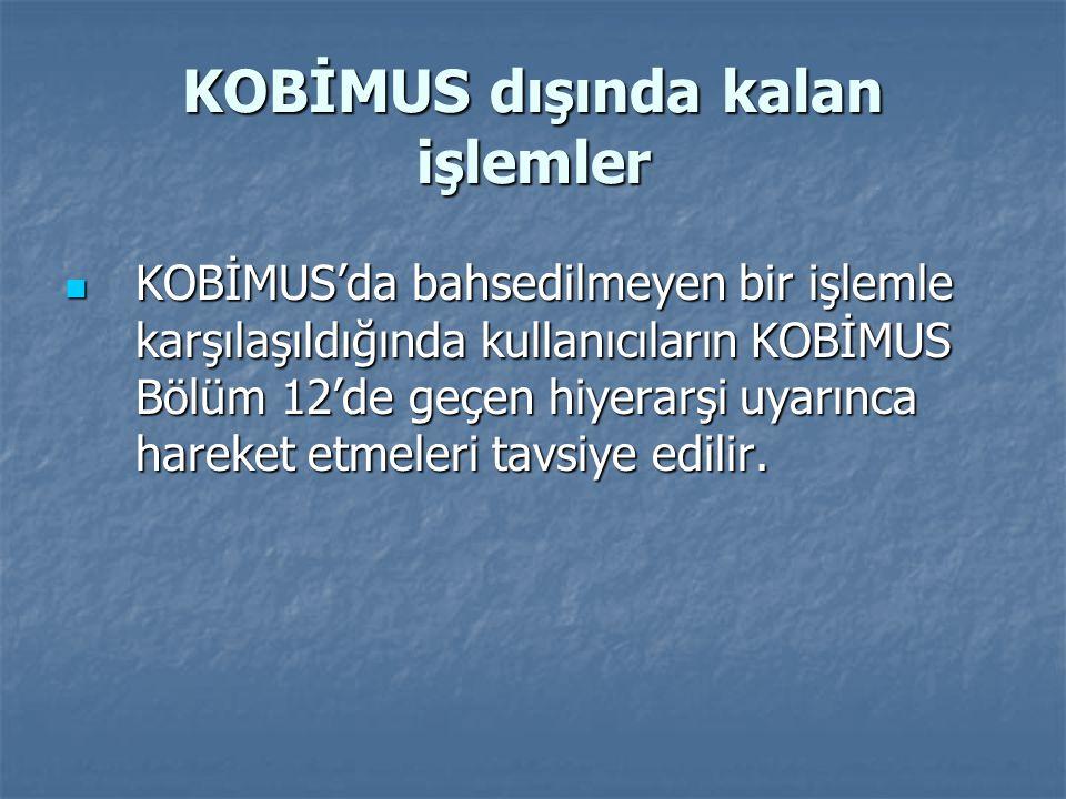 KOBİMUS dışında kalan işlemler KOBİMUS'da bahsedilmeyen bir işlemle karşılaşıldığında kullanıcıların KOBİMUS Bölüm 12'de geçen hiyerarşi uyarınca hareket etmeleri tavsiye edilir.