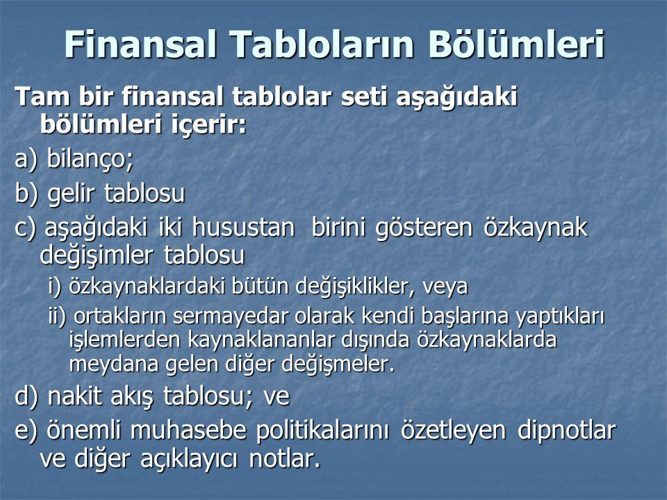 Finansal Tabloların Bölümleri Tam bir finansal tablolar seti aşağıdaki bölümleri içerir: a) bilanço; b) gelir tablosu c) aşağıdaki iki husustan birini