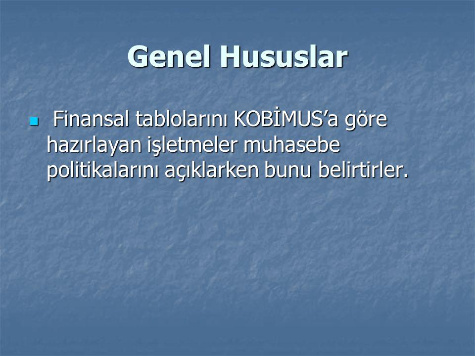 Genel Hususlar Finansal tablolarını KOBİMUS'a göre hazırlayan işletmeler muhasebe politikalarını açıklarken bunu belirtirler.