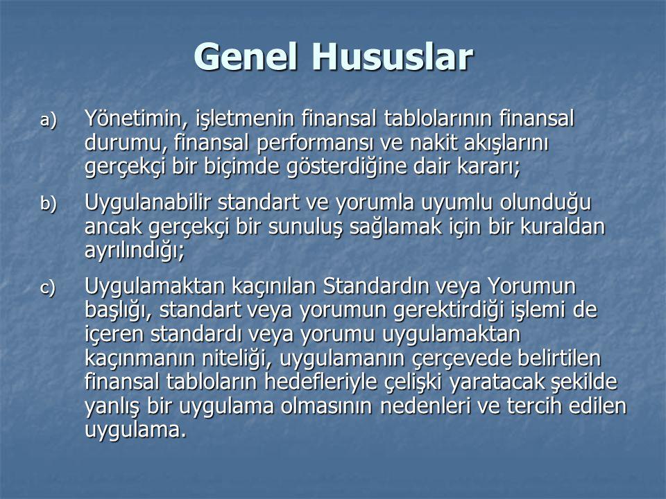 Genel Hususlar a) Yönetimin, işletmenin finansal tablolarının finansal durumu, finansal performansı ve nakit akışlarını gerçekçi bir biçimde gösterdiğ