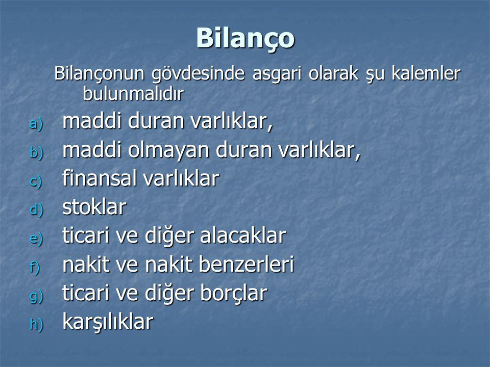 Bilanço Bilançonun gövdesinde asgari olarak şu kalemler bulunmalıdır a) maddi duran varlıklar, b) maddi olmayan duran varlıklar, c) finansal varlıklar