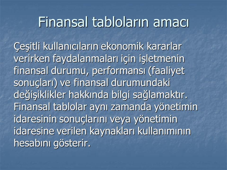Finansal tabloların amacı Çeşitli kullanıcıların ekonomik kararlar verirken faydalanmaları için işletmenin finansal durumu, performansı (faaliyet sonuçları) ve finansal durumundaki değişiklikler hakkında bilgi sağlamaktır.