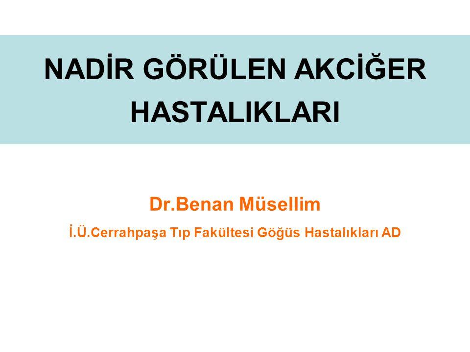 NADİR GÖRÜLEN AKCİĞER HASTALIKLARI Dr.Benan Müsellim İ.Ü.Cerrahpaşa Tıp Fakültesi Göğüs Hastalıkları AD