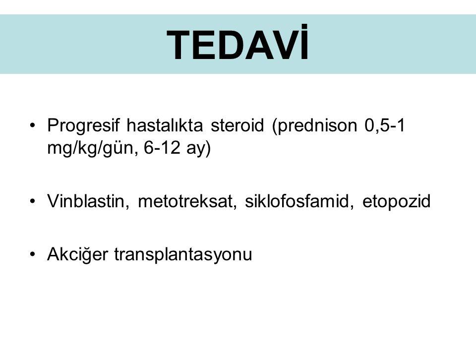 TEDAVİ Progresif hastalıkta steroid (prednison 0,5-1 mg/kg/gün, 6-12 ay) Vinblastin, metotreksat, siklofosfamid, etopozid Akciğer transplantasyonu
