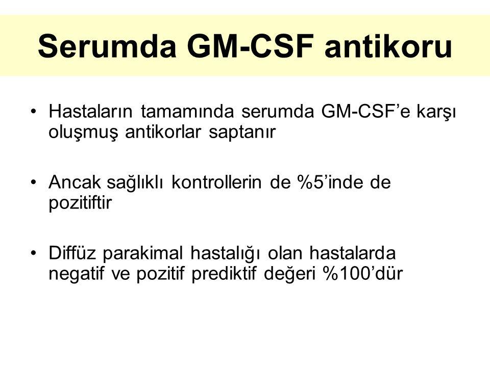 Serumda GM-CSF antikoru Hastaların tamamında serumda GM-CSF'e karşı oluşmuş antikorlar saptanır Ancak sağlıklı kontrollerin de %5'inde de pozitiftir Diffüz parakimal hastalığı olan hastalarda negatif ve pozitif prediktif değeri %100'dür