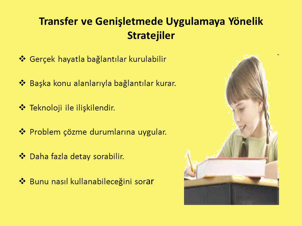 Transfer ve Genişletmede Uygulamaya Yönelik Stratejiler  Gerçek hayatla bağlantılar kurulabilir  Başka konu alanlarıyla bağlantılar kurar.  Teknolo