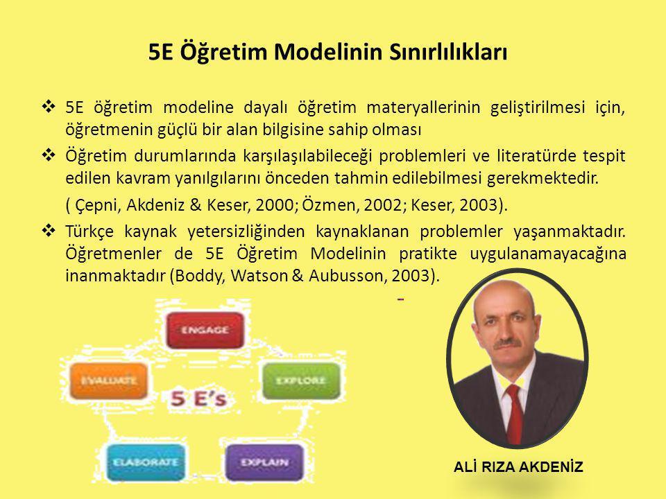 5E Öğretim Modelinin Sınırlılıkları  5E öğretim modeline dayalı öğretim materyallerinin geliştirilmesi için, öğretmenin güçlü bir alan bilgisine sahi