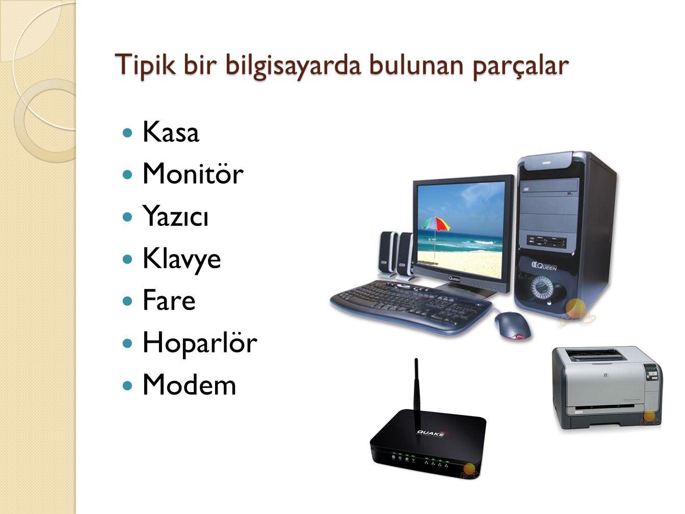 Tipik bir bilgisayarda bulunan parçalar Kasa Monitör Yazıcı Klavye Fare Hoparlör Modem