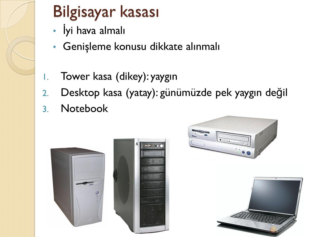 Bilgisayar kasası 1.Tower kasa (dikey): yaygın 2.