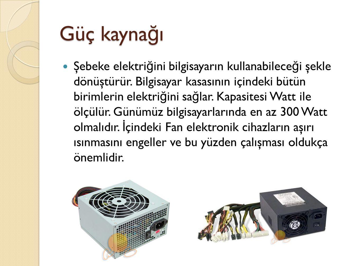 Güç kayna ğ ı Şebeke elektri ğ ini bilgisayarın kullanabilece ğ i şekle dönüştürür.
