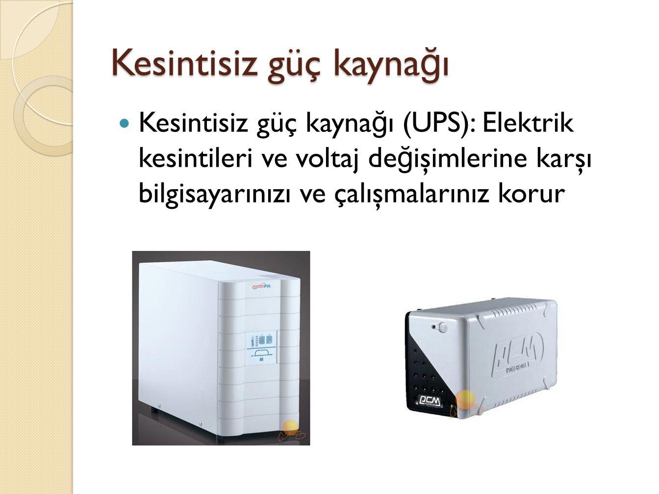 Kesintisiz güç kayna ğ ı Kesintisiz güç kayna ğ ı (UPS): Elektrik kesintileri ve voltaj de ğ işimlerine karşı bilgisayarınızı ve çalışmalarınız korur