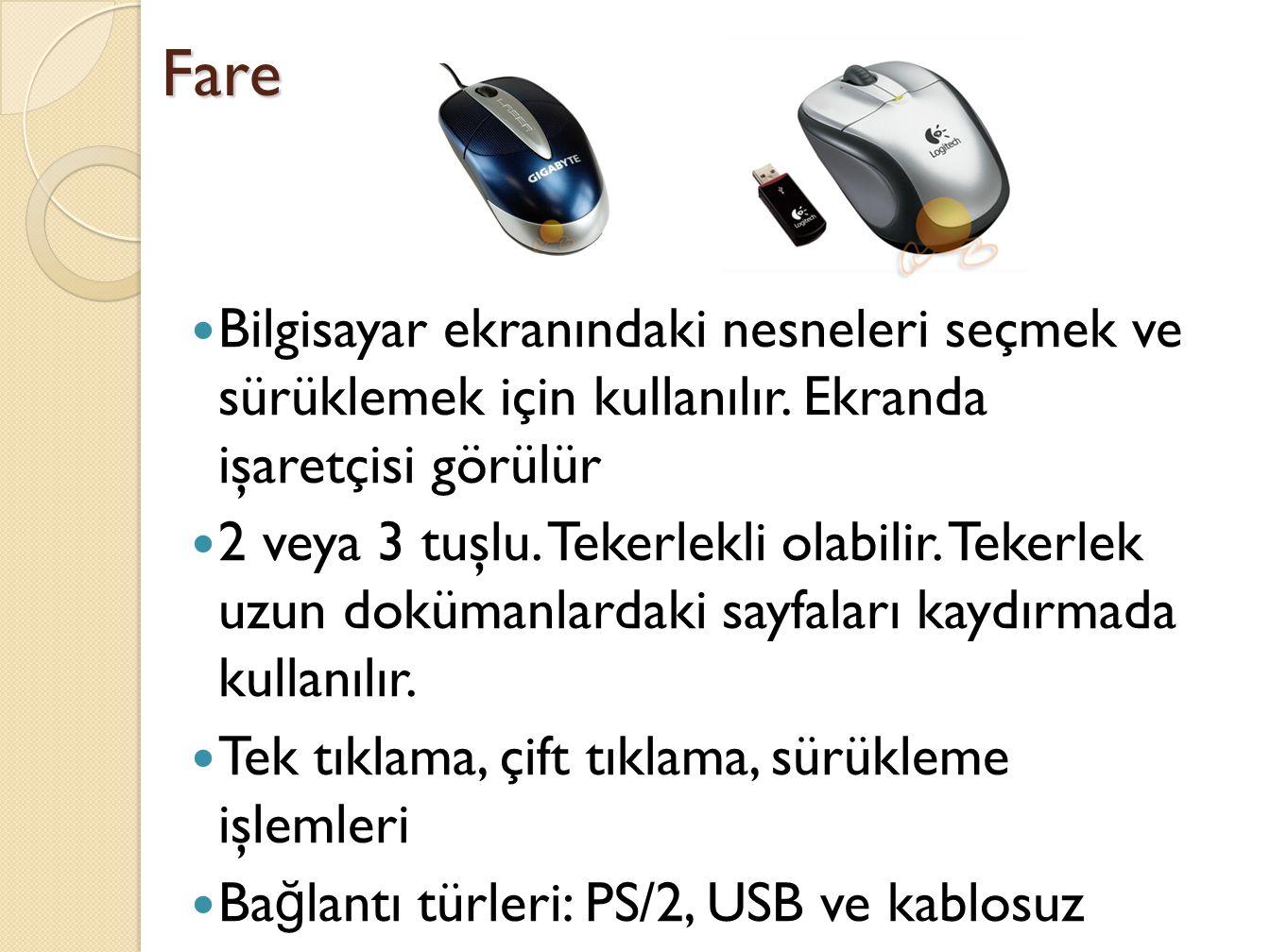 Fare Bilgisayar ekranındaki nesneleri seçmek ve sürüklemek için kullanılır.