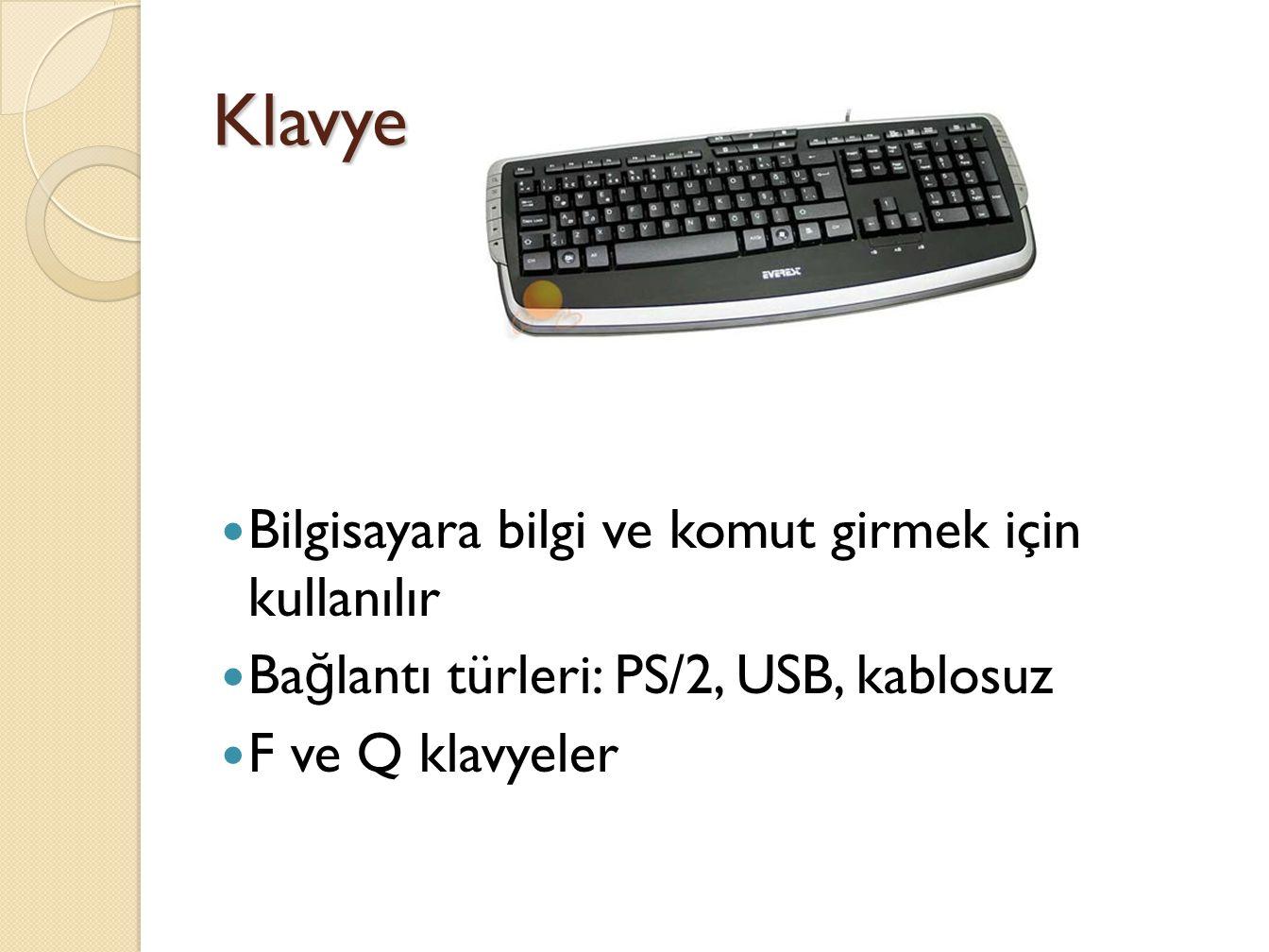 Klavye Bilgisayara bilgi ve komut girmek için kullanılır Ba ğ lantı türleri: PS/2, USB, kablosuz F ve Q klavyeler