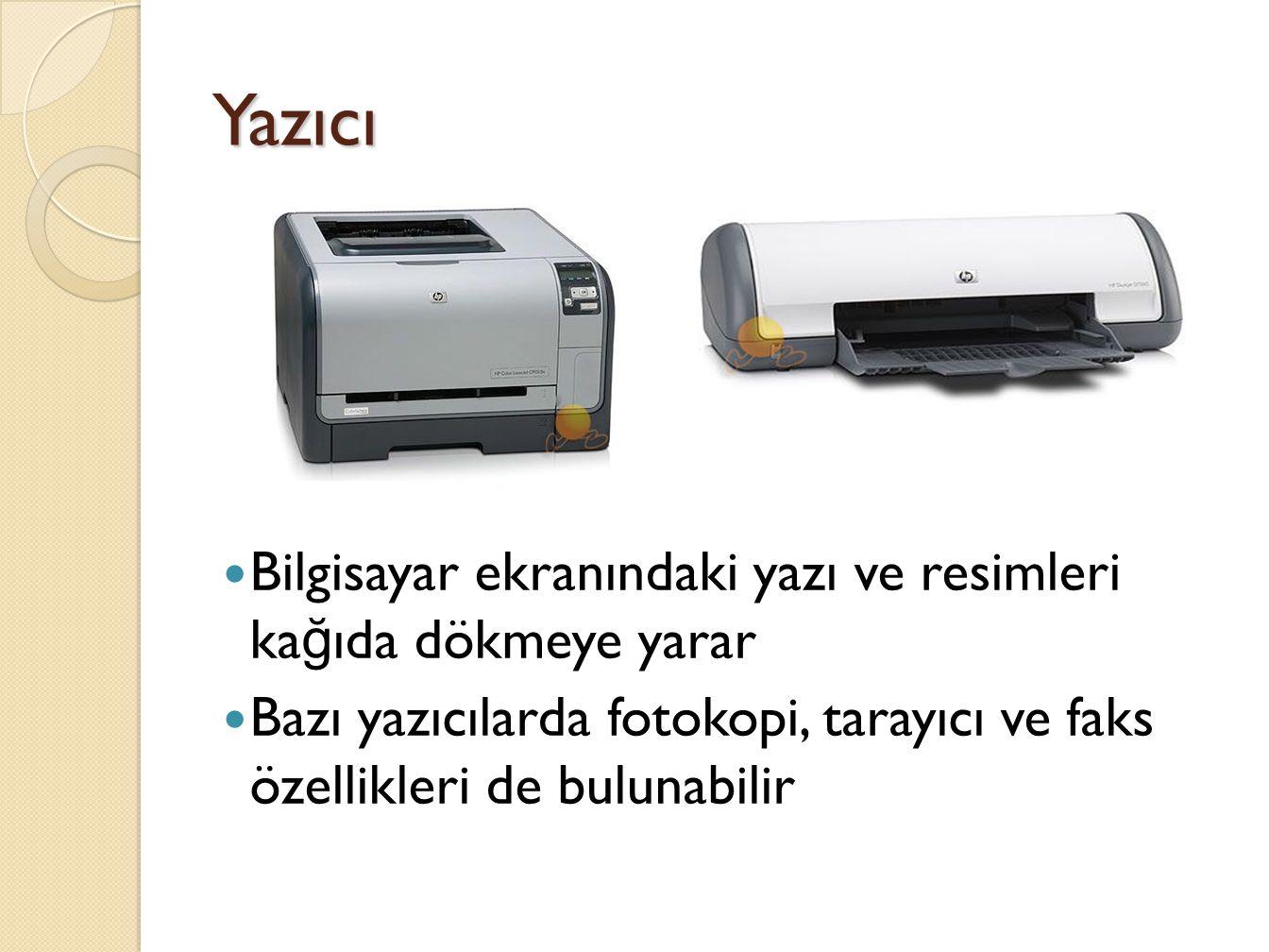 Yazıcı Bilgisayar ekranındaki yazı ve resimleri ka ğ ıda dökmeye yarar Bazı yazıcılarda fotokopi, tarayıcı ve faks özellikleri de bulunabilir
