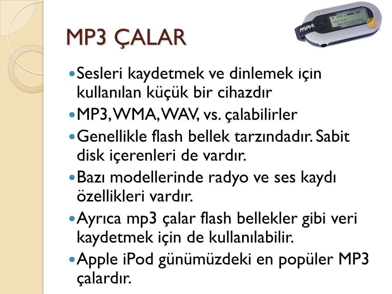 MP3 ÇALAR Sesleri kaydetmek ve dinlemek için kullanılan küçük bir cihazdır MP3, WMA, WAV, vs.