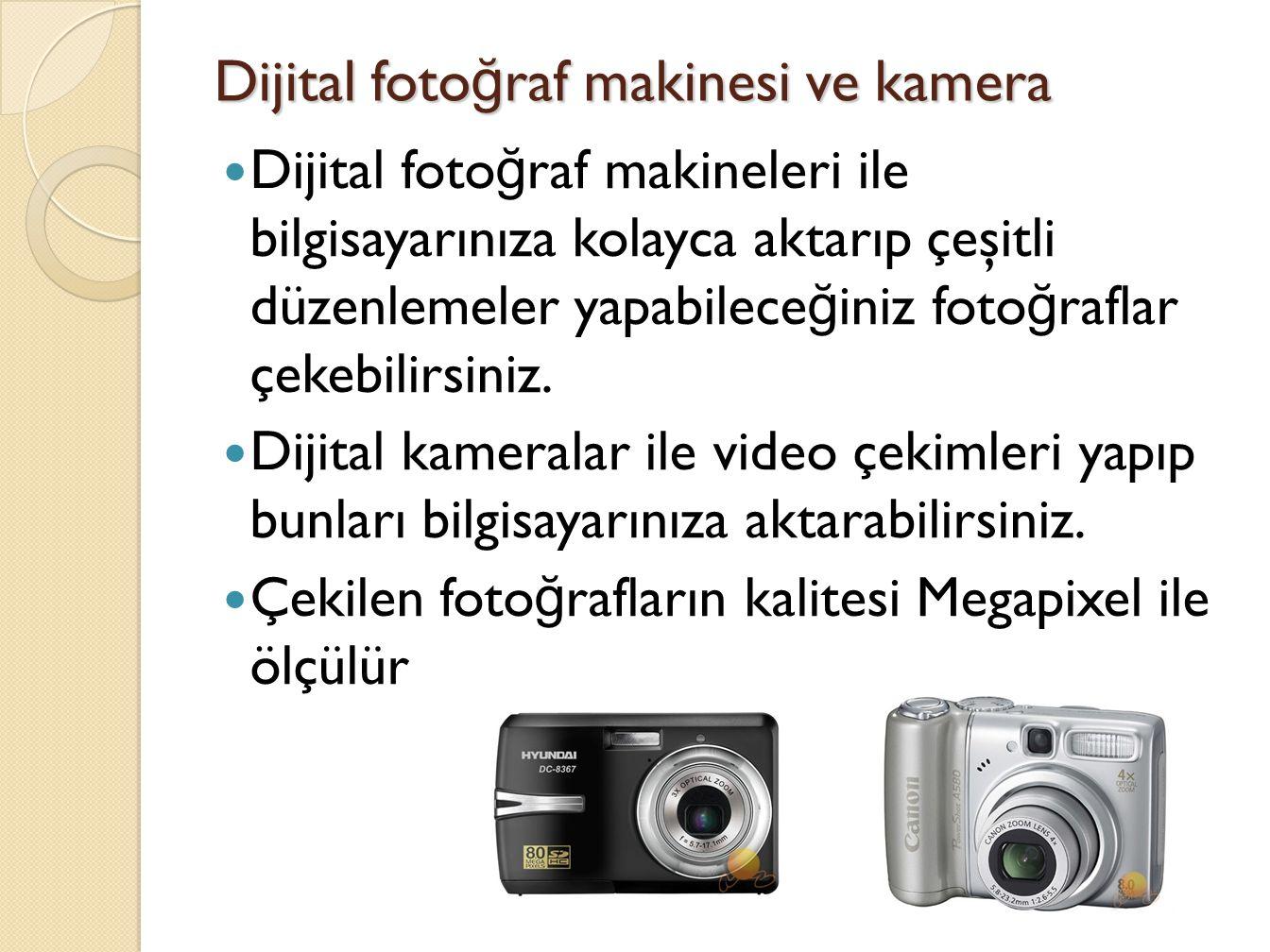 Dijital foto ğ raf makinesi ve kamera Dijital foto ğ raf makineleri ile bilgisayarınıza kolayca aktarıp çeşitli düzenlemeler yapabilece ğ iniz foto ğ raflar çekebilirsiniz.