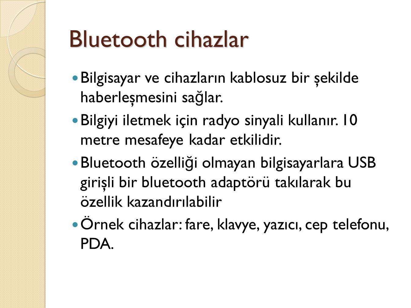 Bluetooth cihazlar Bilgisayar ve cihazların kablosuz bir şekilde haberleşmesini sa ğ lar.