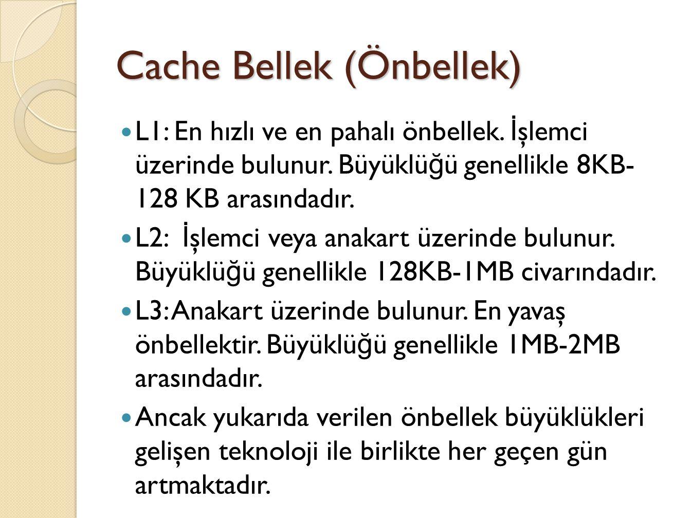 Cache Bellek (Önbellek) L1: En hızlı ve en pahalı önbellek.