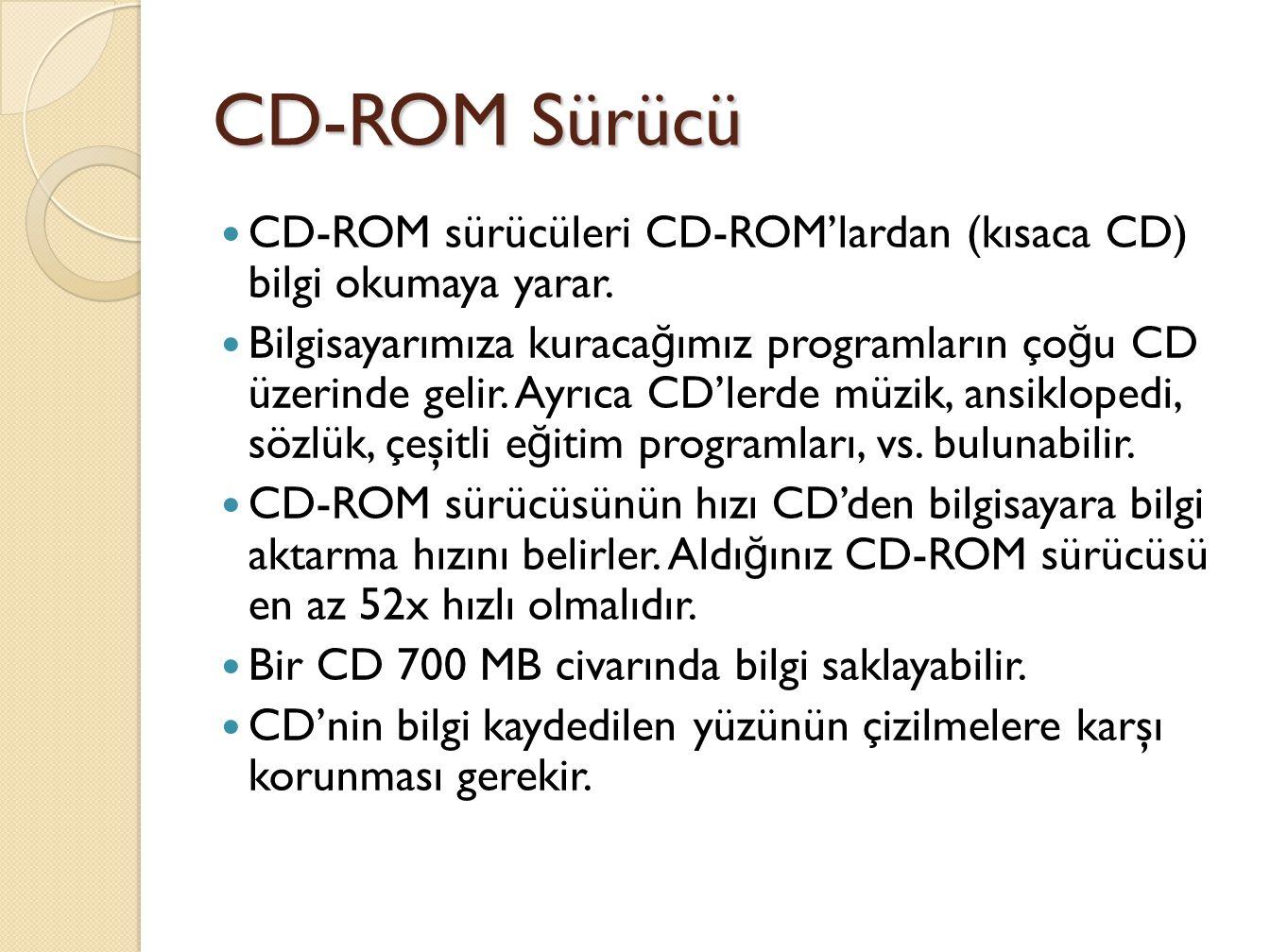 CD-ROM sürücüleri CD-ROM'lardan (kısaca CD) bilgi okumaya yarar.