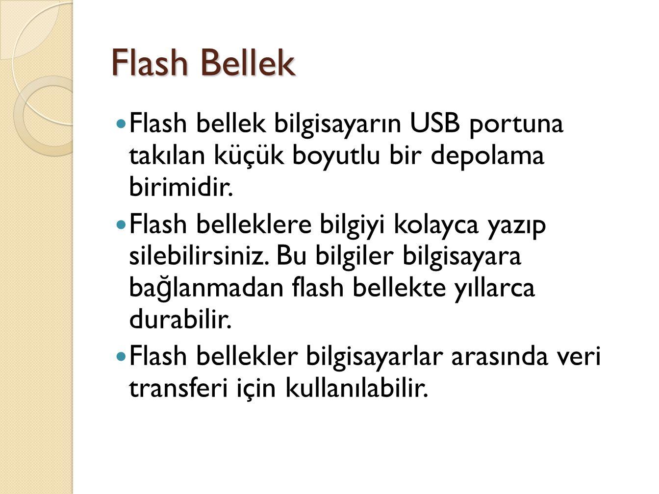 Flash bellek bilgisayarın USB portuna takılan küçük boyutlu bir depolama birimidir.