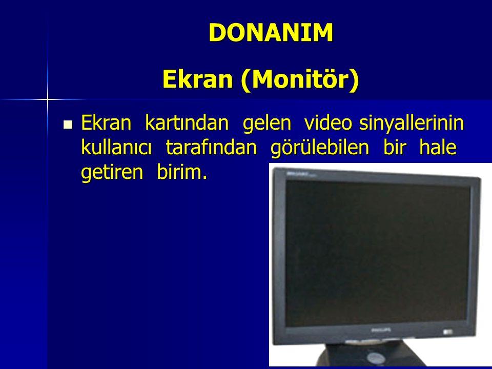 Ekran kartından gelen video sinyallerinin kullanıcı tarafından görülebilen bir hale getiren birim. Ekran kartından gelen video sinyallerinin kullanıcı