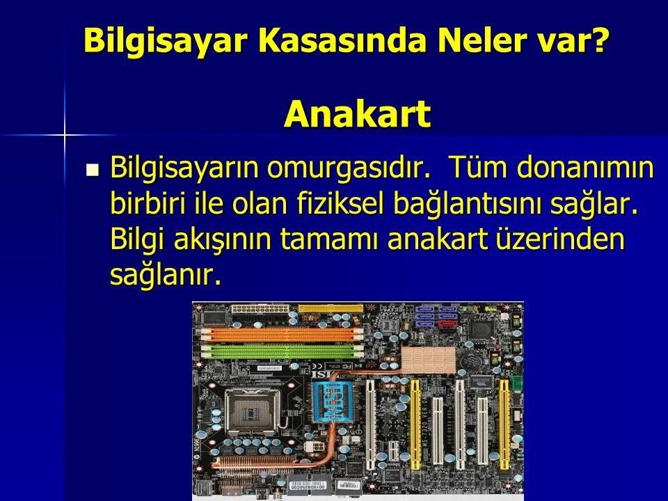Anakart Bilgisayarın omurgasıdır. Tüm donanımın birbiri ile olan fiziksel bağlantısını sağlar. Bilgi akışının tamamı anakart üzerinden sağlanır. Bilgi