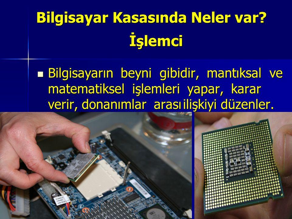 İşlemci Bilgisayarın beyni gibidir, mantıksal ve matematiksel işlemleri yapar, karar verir, donanımlararasıilişkiyi düzenler. Bilgisayarın beyni gibid