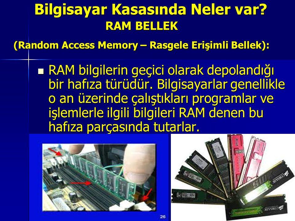 RAM BELLEK (Random Access Memory – Rasgele Erişimli Bellek): RAM bilgilerin geçici olarak depolandığı bir hafıza türüdür. Bilgisayarlar genellikle o a