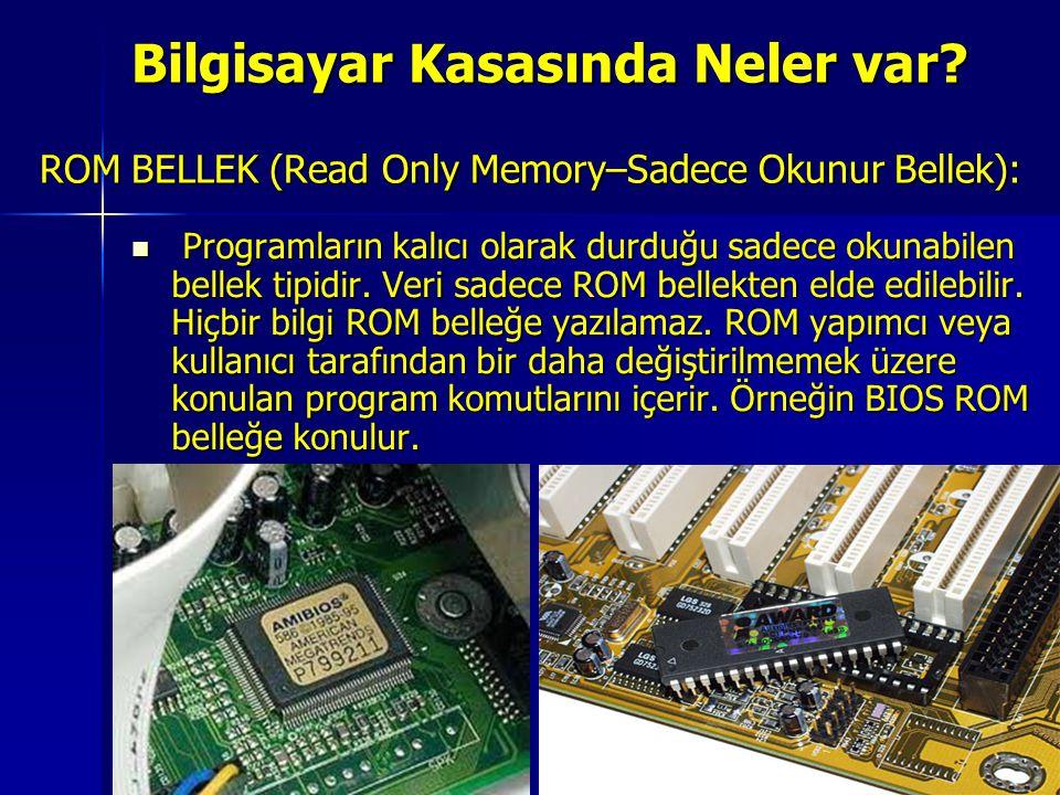 ROM BELLEK (Read Only Memory–Sadece Okunur Bellek): Programların kalıcı olarak durduğu sadece okunabilen bellek tipidir. Veri sadece ROM bellekten eld
