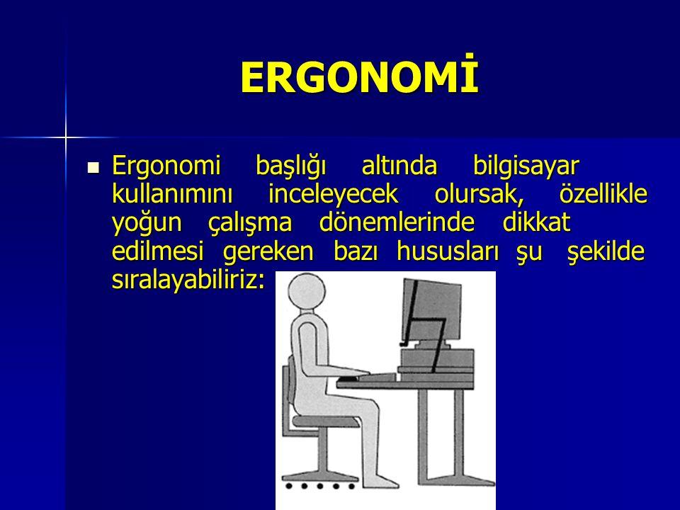 ERGONOMİ Ergonomi başlığı altında bilgisayar kullanımını inceleyecek olursak, özellikle yoğun çalışma dönemlerinde dikkat edilmesi gereken bazı hususl