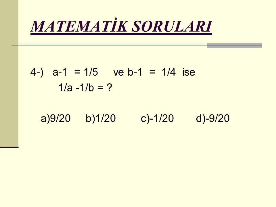 MATEMATİK SORULARI 4-) a-1 = 1/5 ve b-1 = 1/4 ise 1/a -1/b = ? a)9/20b)1/20c)-1/20d)-9/20
