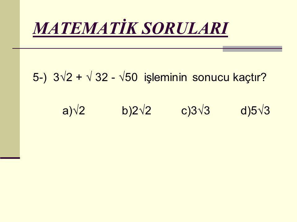 MATEMATİK SORULARI 5-) 3√2 + √ 32 - √50 işleminin sonucu kaçtır? a)√2b)2√2c)3√3 d)5√3
