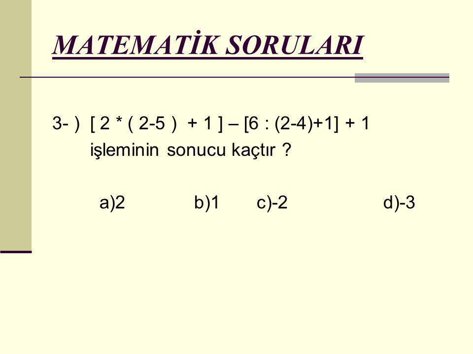 MATEMATİK SORULARI 3- ) [ 2 * ( 2-5 ) + 1 ] – [6 : (2-4)+1] + 1 işleminin sonucu kaçtır ? a)2b)1 c)-2 d)-3