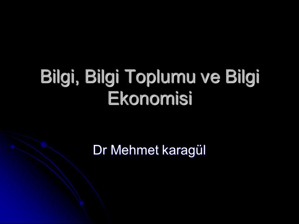Bilgi, Bilgi Toplumu ve Bilgi Ekonomisi Dr Mehmet karagül