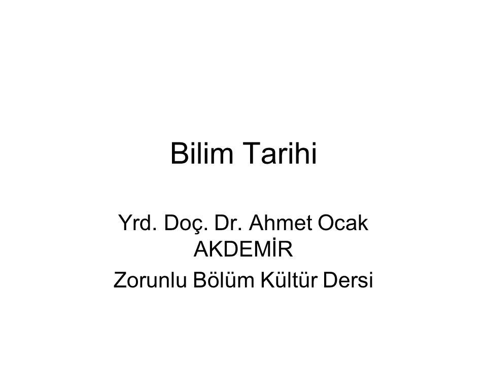 Bilim Tarihi Yrd. Doç. Dr. Ahmet Ocak AKDEMİR Zorunlu Bölüm Kültür Dersi