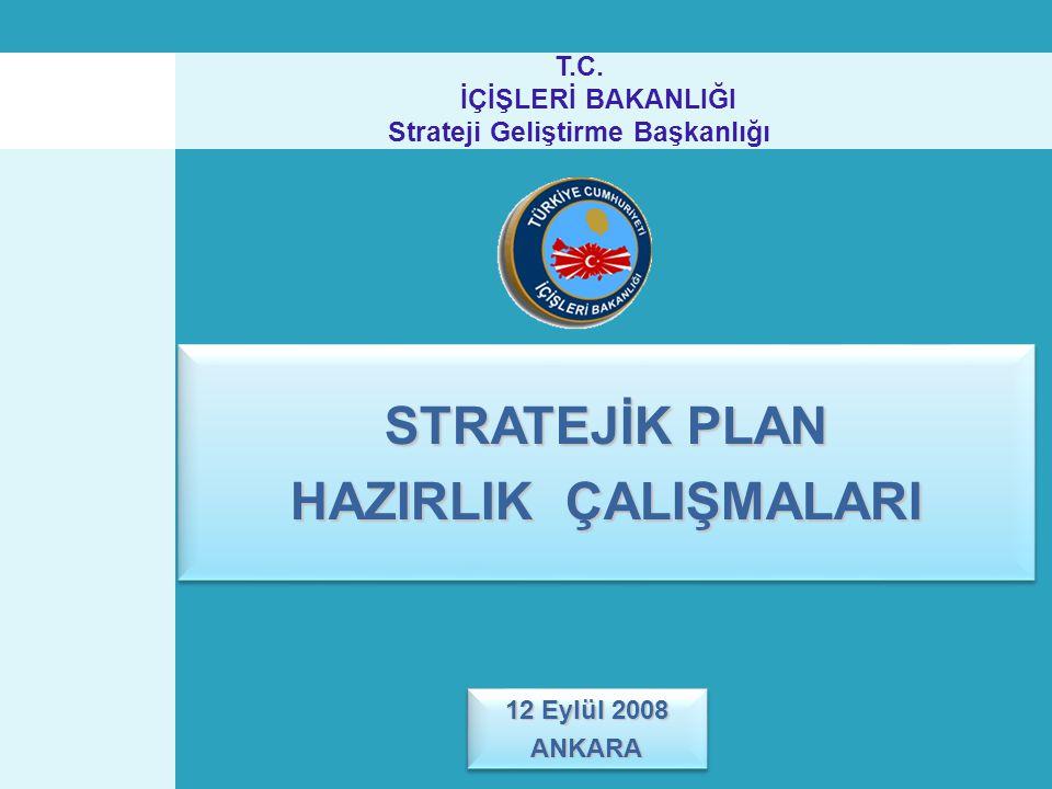 STRATEJİK PLAN HAZIRLIK ÇALIŞMALARI STRATEJİK PLAN HAZIRLIK ÇALIŞMALARI T.C. İÇİŞLERİ BAKANLIĞI Strateji Geliştirme Başkanlığı 12 Eylül 2008 ANKARA AN