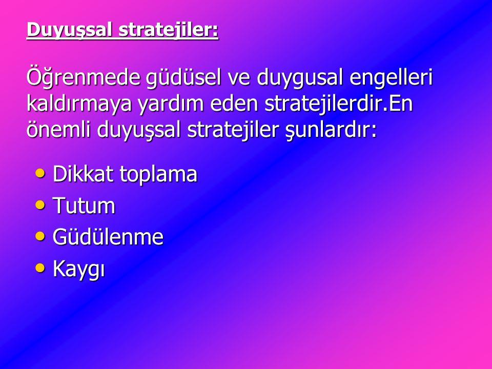 Duyuşsal stratejiler: Öğrenmede güdüsel ve duygusal engelleri kaldırmaya yardım eden stratejilerdir.En önemli duyuşsal stratejiler şunlardır: Duyuşsal
