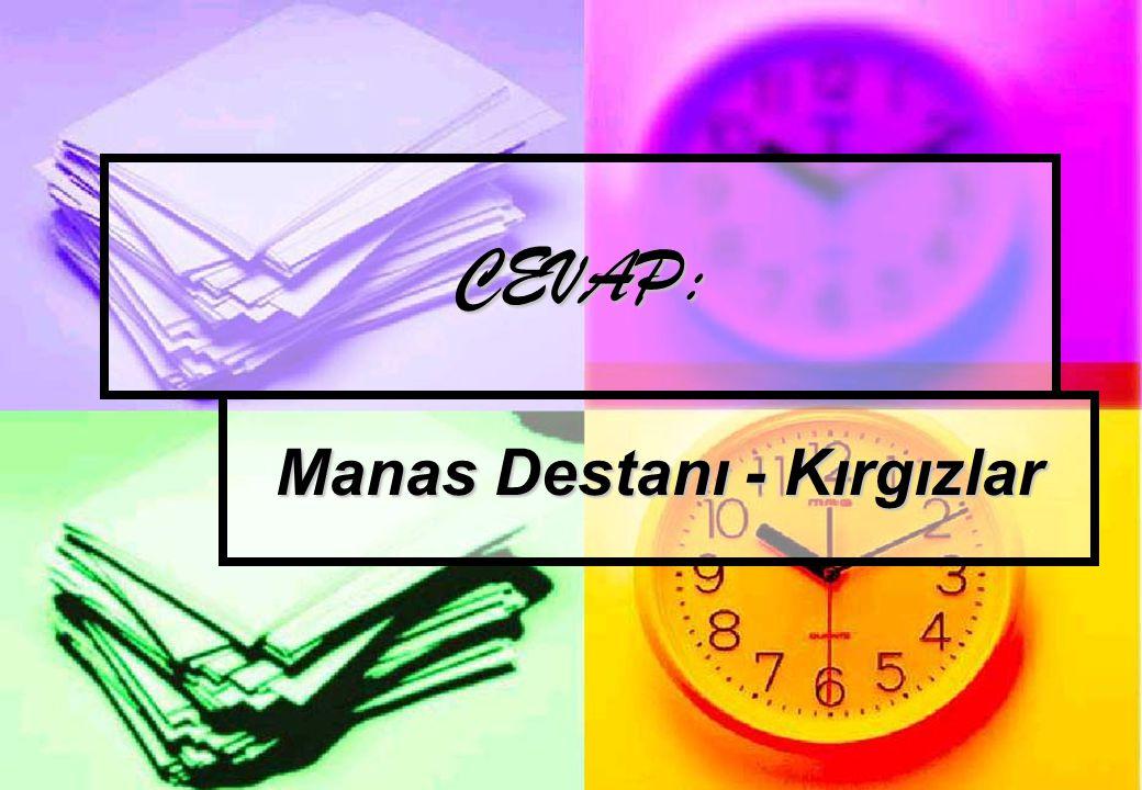 CEVAP: Manas Destanı - Kırgızlar