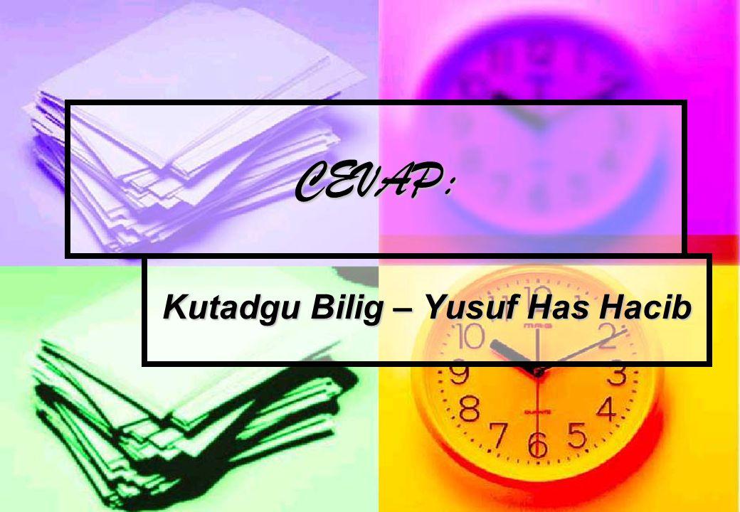 CEVAP: Kutadgu Bilig – Yusuf Has Hacib